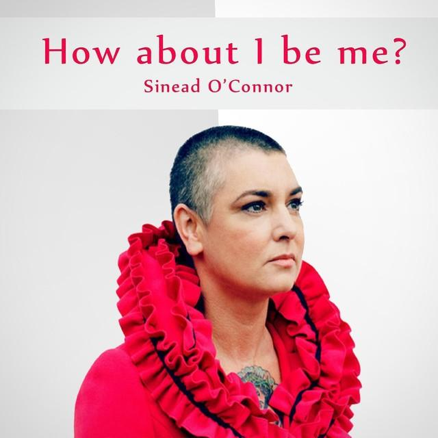 How Can I Be Me - Sinead O Connor (06-02-2014)